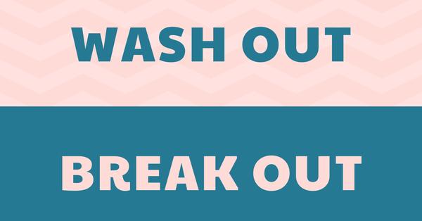 Wash out và Break out